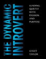 The Dynamic Introvert : Leading Quietly with Passion and Purpose - Lesley Taylor