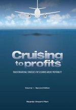 Cruising to Profits, Volume 1 - Second Edition : Transformational Strategies for Sustained Airline Profitability - Ricardo Vincent Pilon