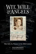 Wit, Will & Angels : One Life of a Woman in the 20th Century - Dorothea Klassen