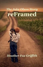 Reframed : The Jake Olson Story - Heather B Fox Griffith