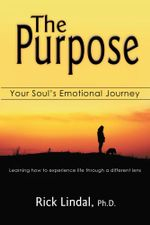 The Purpose : Your Soul's Emotional Journey: Learning How to Experience Life Through a Different Lens - Rick Lindal