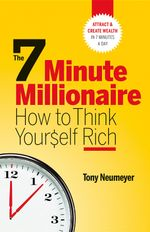 The 7 Minute Millionaire - How To Think Yourself Rich - Tony Neumeyer