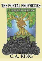 The Portal Prophecies : A Keeper's Destiny - C a King