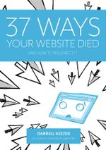 37 Ways Your Website Died : and How to Resurrect It - Darrell Keezer