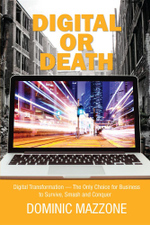 Digital or Death : Digital Transformation - The Only Choice for Business to Survive, Smash, and Conquer - Dominic M Mazzone