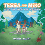 Tessa and Miko Cross the Great Blue Mountain - Daniel Balint