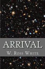 Arrival - W Ross White