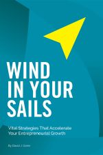 Wind In Your Sails : Vital Strategies That Accelerate Your Entrepreneurial Growth - David J. Greer