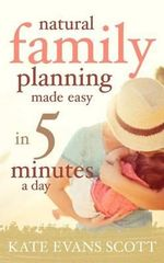 Natural Family Planning Made Easy in 5 Minutes a Day - Kate Evans Scott