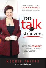 Do Talk to Strangers : How to Connect with Anyone, Anywhere - Kerrie Phipps