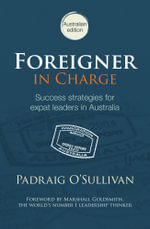 Foreigner in Charge : Success Strategies for Expat Leaders in Australia - Padraig O'Sullivan