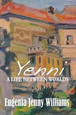 Yenni ...a Life Between Worlds - Eugenia Jenny Williams