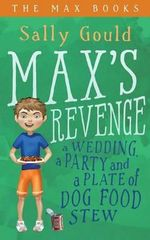Max's Revenge : A Wedding, a Party and a Plate of Dog Food Stew - Sally Gould