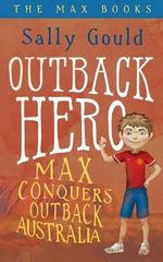 Outback Hero : Max Conquers Outback Australia - Sally Gould
