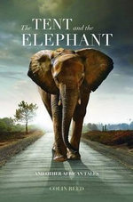 The Tent and the Elephant - Colin Reed