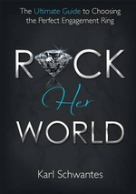 Rock Her World : The Ultimate Guide to Choosing the Perfect Engagement Ring - Karl Schwantes