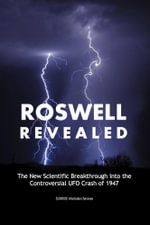 Roswell Revealed - The New Scientific Breakthrough into the Controversial UFO Crash of 1947 (U.S. English / Full Color) -  SUNRISE Information Services