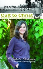 Cult to Christ : The Church With No Name and the Legacy of the Living Witness Doctrine - Elizabeth Joy Coleman
