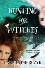 Hunting for Witches : The Ludus: Book One - Lana Pecherczyk