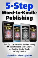 5-Step Word-To-Kindle Publishing : The Fast Turnaround Method Using Microsoft Word and Calibre for Quality Kindle Books on Any Device - Sandra Thompson