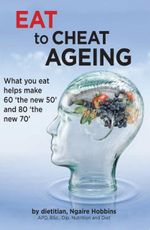 Eat to Cheat Aging : New Edition - Ngaire Hobbins