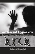 Adolescent Aggression : The Gender Debate on Physical and Relational Violence - Gary William Elliott