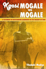 Kgosi Mogale wa Mogale - Tlhabaki Modise