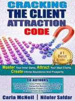 Cracking The Client Attraction Code : Master Your Inner Game, Attract Your Ideal Clients, Create Infinite Abundance And Prosperity - Carla McNeil