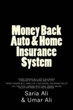 Money Back Auto and Home Insurance System : Solving People's Financial Problems - Saria Ali