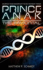 Prince Anak the Immortal - Matthew Philip Schmidt