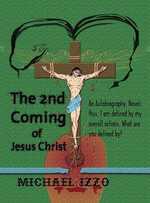 The 2nd Coming of Jesus Christ : The Second Coming of Jesus Christ - Michael Lee Edward Izzo
