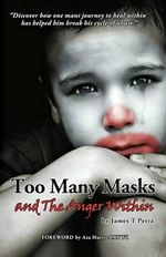 Too Many Masks - And the Anger Within - James T Petra