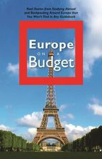 Europe on a Budget : Real Stories from Studying Abroad and Backpacking Around Europe That You Wont Find in Any Guidebook