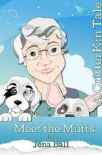 Meet the Mutts : A Critterkin Tale - Jena Ball