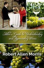 Allen's Guide to Understanding and Appreciating Wines - Robert Allen Morris