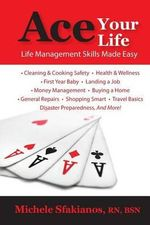 Ace Your Life : Life Management Skills Made Easy - Michele Sfakianos