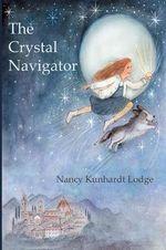 The Crystal Navigator : A Perilous Journey Back Through Time - Nancy Kunhardt Lodge