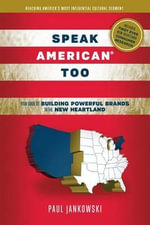 Speak American Too : Your Guide to Building Powerful Brands in the New Heartland - Raymond Ginger Professor of History Paul Jankowski