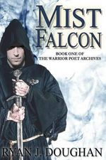 Mist Falcon : Book One of the Warrior Poet Archives - Ryan J Doughan