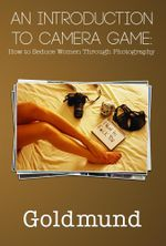 An Introduction to Camera Game : How to Seduce Women Through Photography -  Goldmund