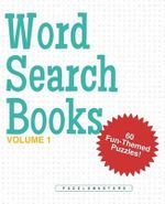 Word Search Books : A Collection of 60 Fun-Themed Word Search Puzzles; Great for Adults and for Kids! (Volume 1) - Puzzle Masters