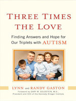 Three Times the Love : Finding Answers and Hope for Our Triplets with Autism - Lynn Gaston