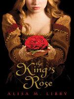 The King's Rose - Alisa Libby
