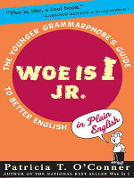 Woe is I Jr. : The Younger Grammarphobe's Guide to Better English in PlainEnglish - Patricia T. O'Conner