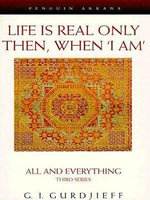 Life Is Real Only Then, When I Am - G. I. Gurdjieff