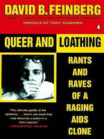 Queer and Loathing : Rants and Raves of a Raging AIDS Clone - David B. Feinberg