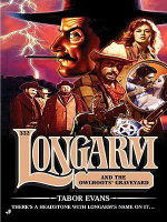 Longarm 332 : Longarm and the Owlhoots' Graveyard - Tabor Evans
