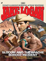 Slocum 328 : Slocum and the Apache Border Incident - Jake Logan