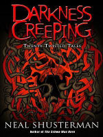 Darkness Creeping : Twenty Twisted Tales - Neal Shusterman