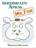 Birdbrain Amos, Mr. Fun - Michael Delaney